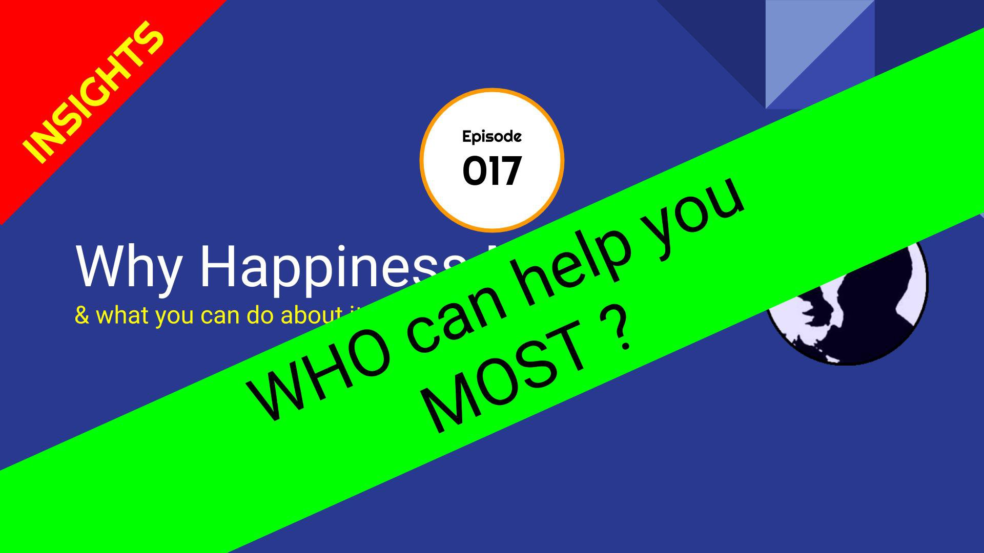 WHO can help you MOST? – The Happiness Show – Episode 17