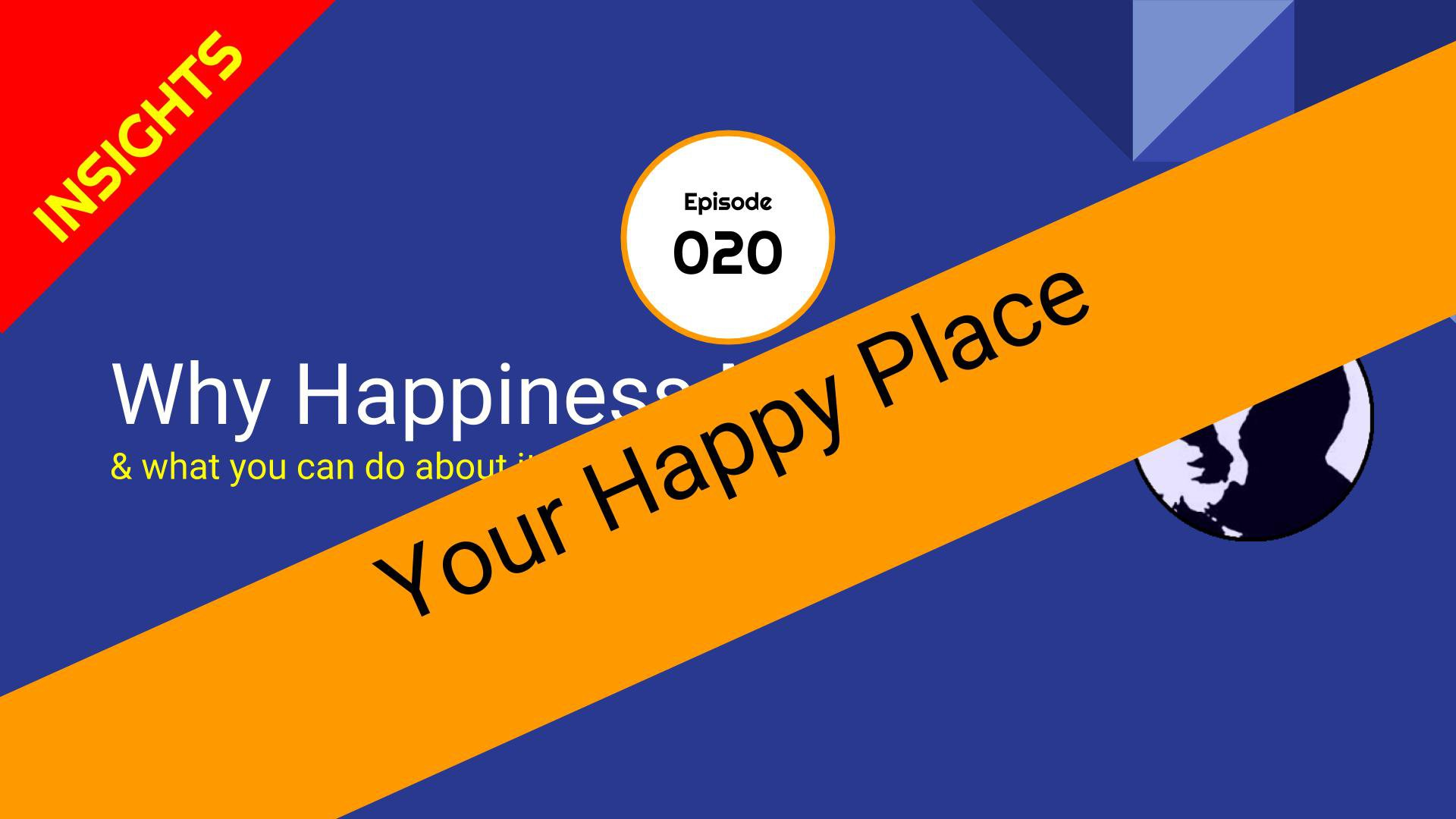 The Happiness Show - Episode 20 - Your HAPPY place