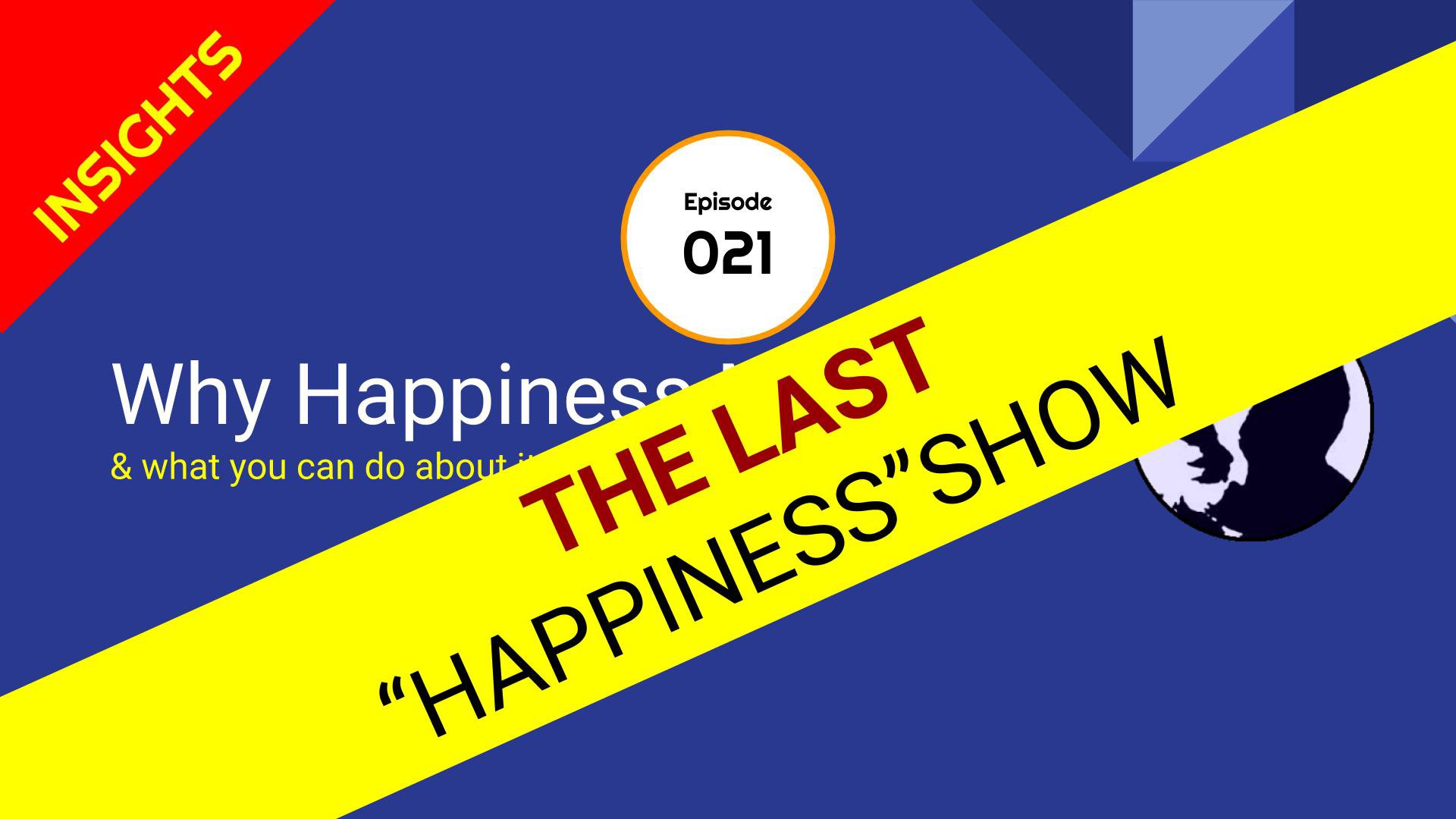"The ""FINAL"" Happiness Show - Episode 21"